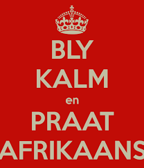 Bly kalm en praat Afrikaans
